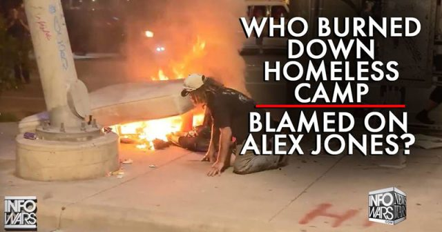 learn-who-really-burned-down-the-homeless-camp-blamed-on-alex-jones