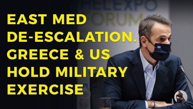 greece-&-us-hold-military-exercise.-east-med-tensions-show-signs-of-de-escalation