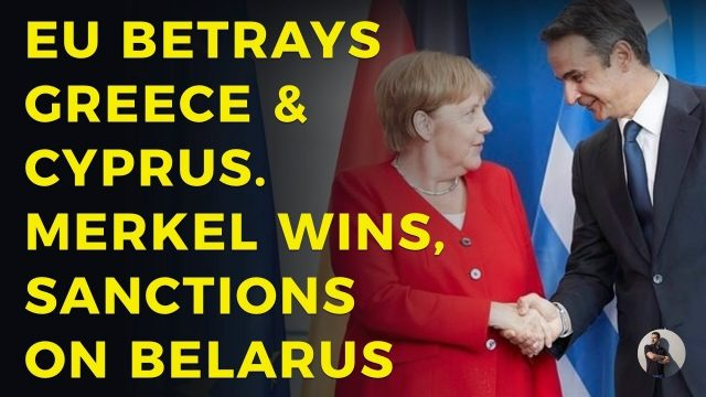 eu-betrays-greece-&-cyprus.-merkel-wins,-sanctions-on-belarus