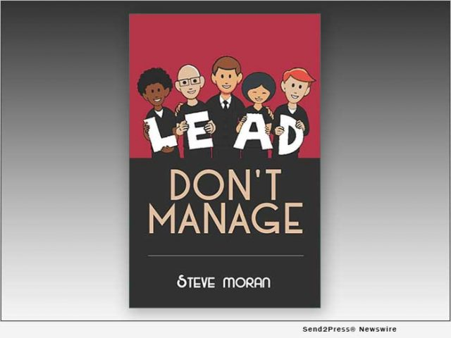 news:-steve-moran-shares-leadership-guidance-in-his-new-book,-'lead-don't-manage'