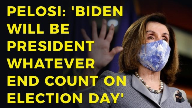 nancy-pelosi:-'biden-will-be-president-whatever-the-end-count-is-on-election-day'