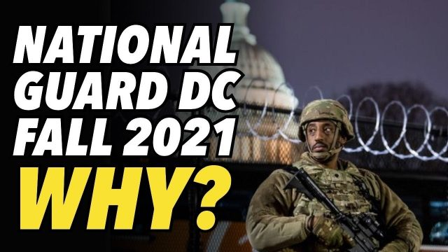 why-is-national-guard-slated-to-stay-in-dc-through-fall-2021?