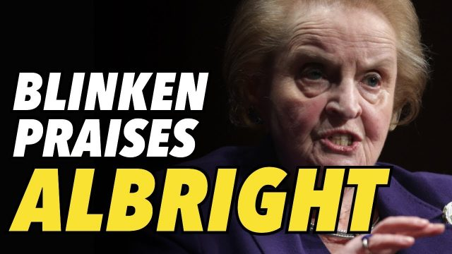 "blinken-calls-warmonger-madelaine-albright-his-""role-model"""