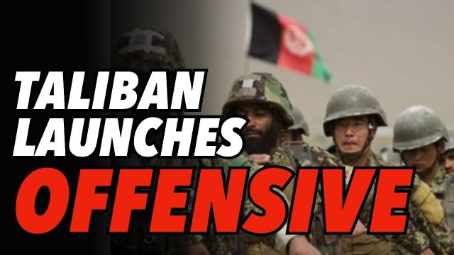 taliban-launches-major-offensive,-jeopardising-us-withdrawal-from-afghanistan