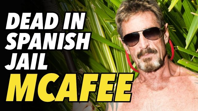 john-mcafee-dies-in-spanish-jail,-day-after-us-extradition-approved