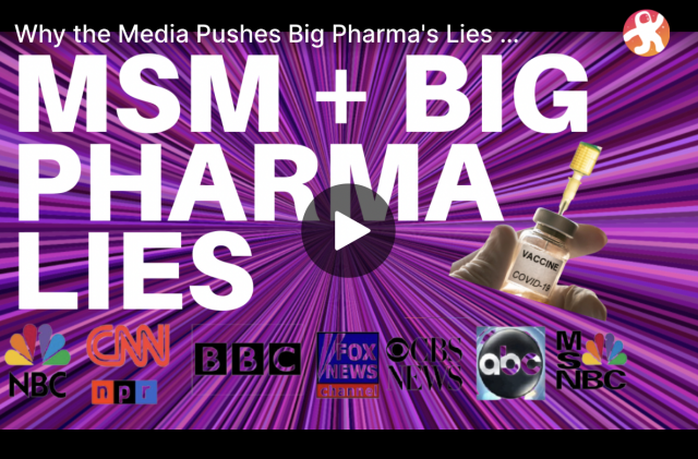 why-the-media-pushes-big-pharma's-lies-about-coronavirus-and-the-experimental-vaccines