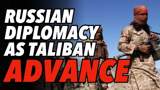 moscow-at-centre-of-frenetic-afghan-diplomacy-as-taliban-advances
