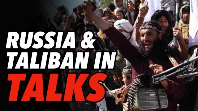 russia-and-taliban-in-talks-as-moscow-mediates-end-to-afghan-war